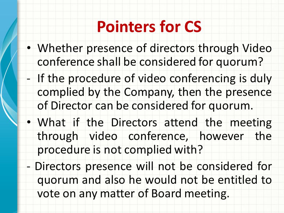 Pointers for CS Whether presence of directors through Video conference shall be considered for quorum.