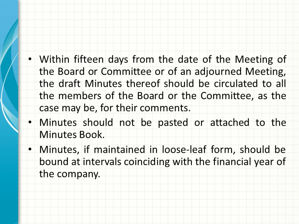 Within fifteen days from the date of the Meeting of the Board or Committee or of an adjourned Meeting, the draft Minutes thereof should be circulated to all the members of the Board or the Committee, as the case may be, for their comments.