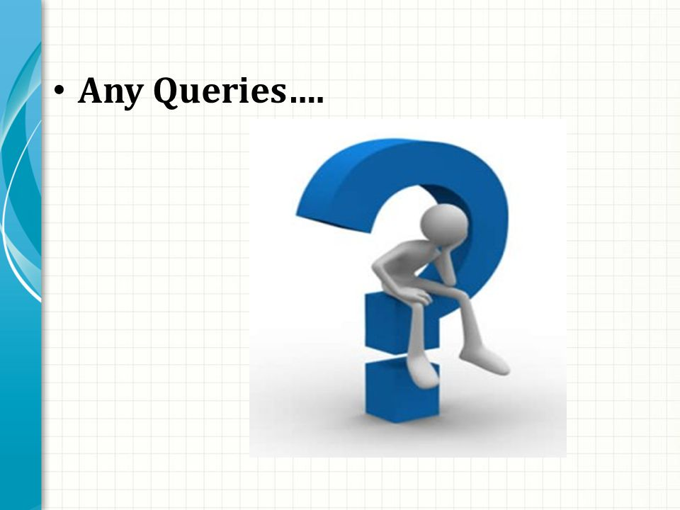 Any Queries….