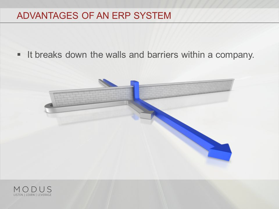 ADVANTAGES OF AN ERP SYSTEM  It breaks down the walls and barriers within a company.