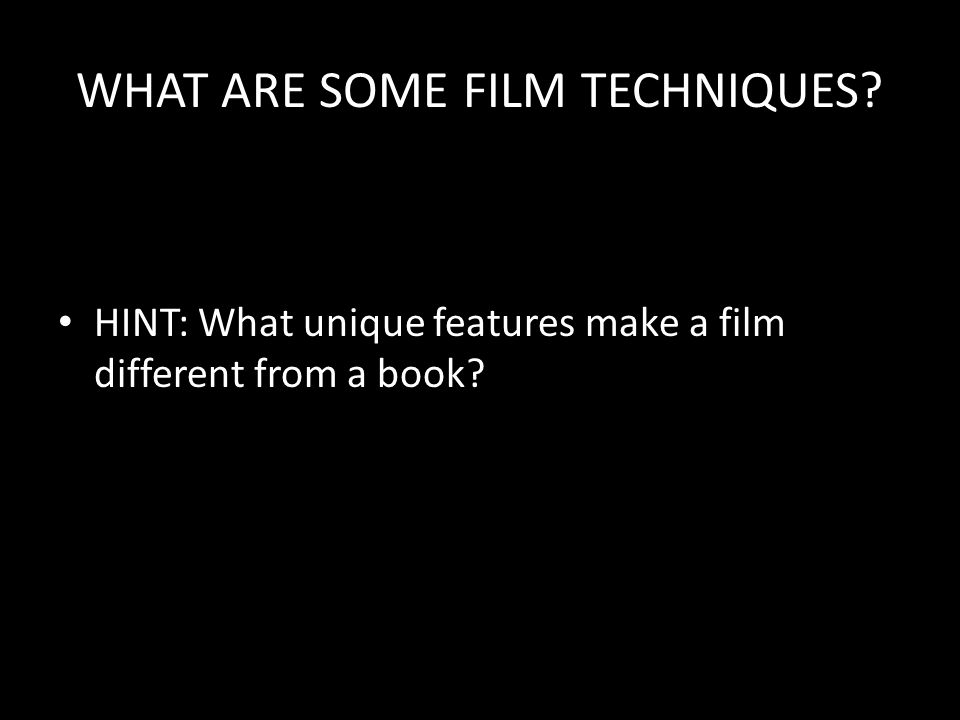 WHAT ARE SOME FILM TECHNIQUES HINT: What unique features make a film different from a book