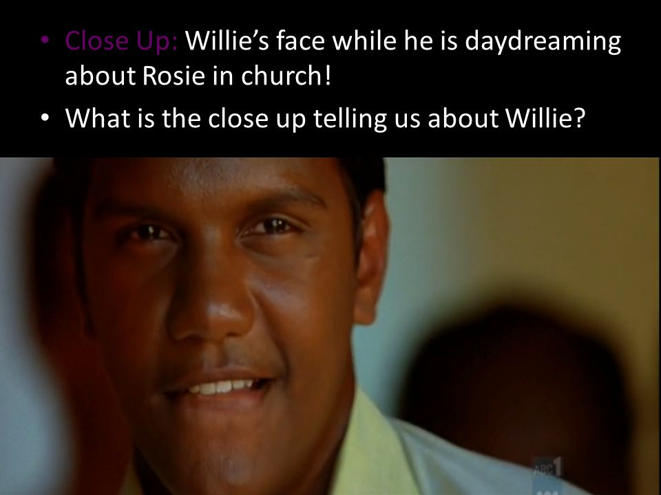 Close Up: Willie's face while he is daydreaming about Rosie in church.