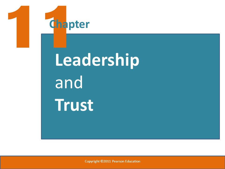11 Chapter Leadership and Trust Copyright ©2011 Pearson Education