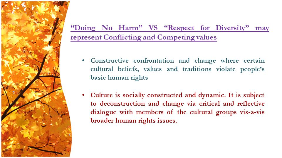 Constructive confrontation and change where certain cultural beliefs, values and traditions violate people's basic human rights Culture is socially constructed and dynamic.
