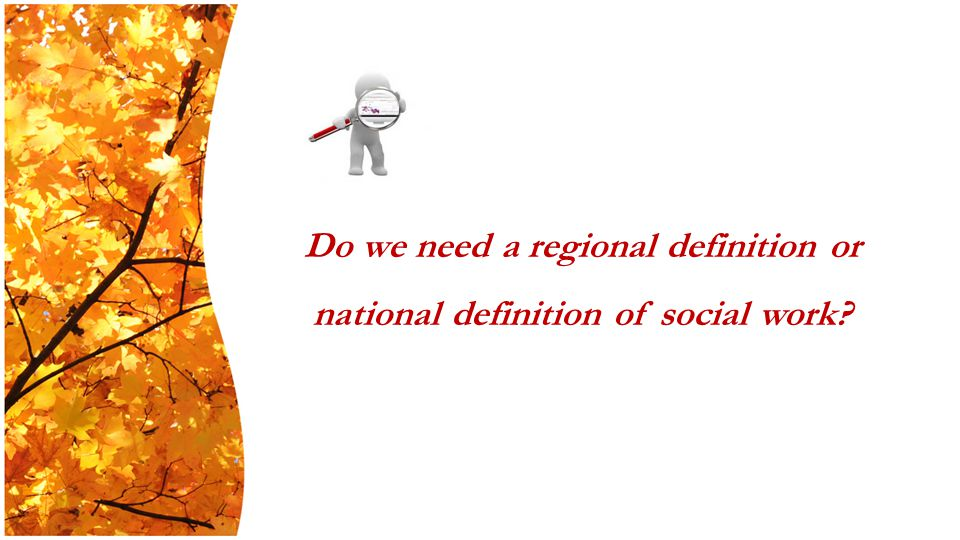 Do we need a regional definition or national definition of social work
