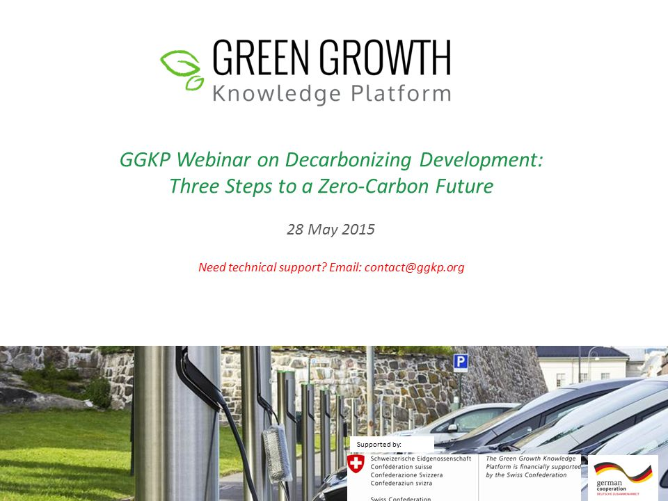 GGKP Webinar on Decarbonizing Development: Three Steps to a Zero-Carbon Future 28 May 2015 Need technical support.