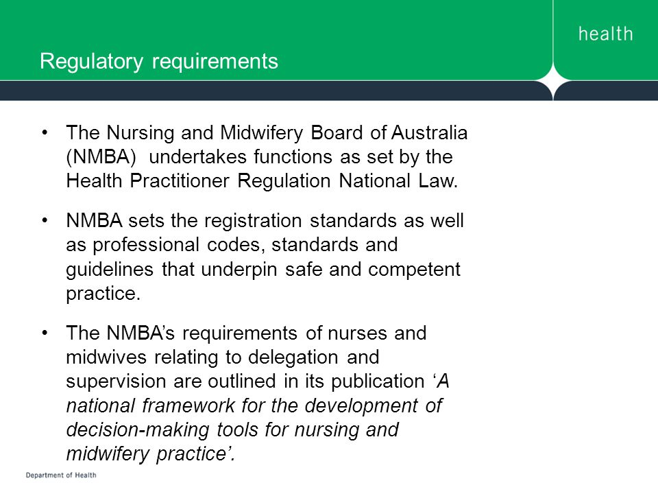 Regulatory requirements The Nursing and Midwifery Board of Australia (NMBA) undertakes functions as set by the Health Practitioner Regulation National Law.