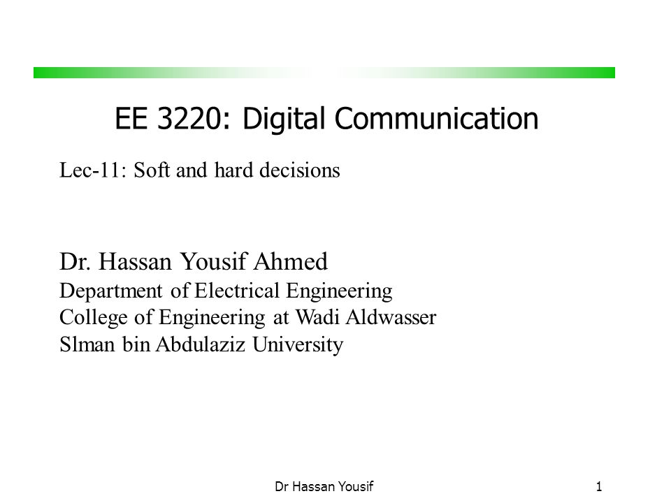 EE 3220: Digital Communication Dr Hassan Yousif 1 Dr.