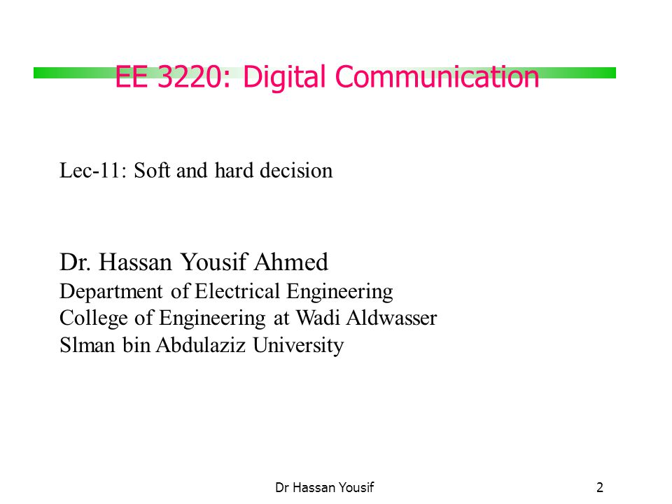 EE 3220: Digital Communication Dr Hassan Yousif 2 Dr.