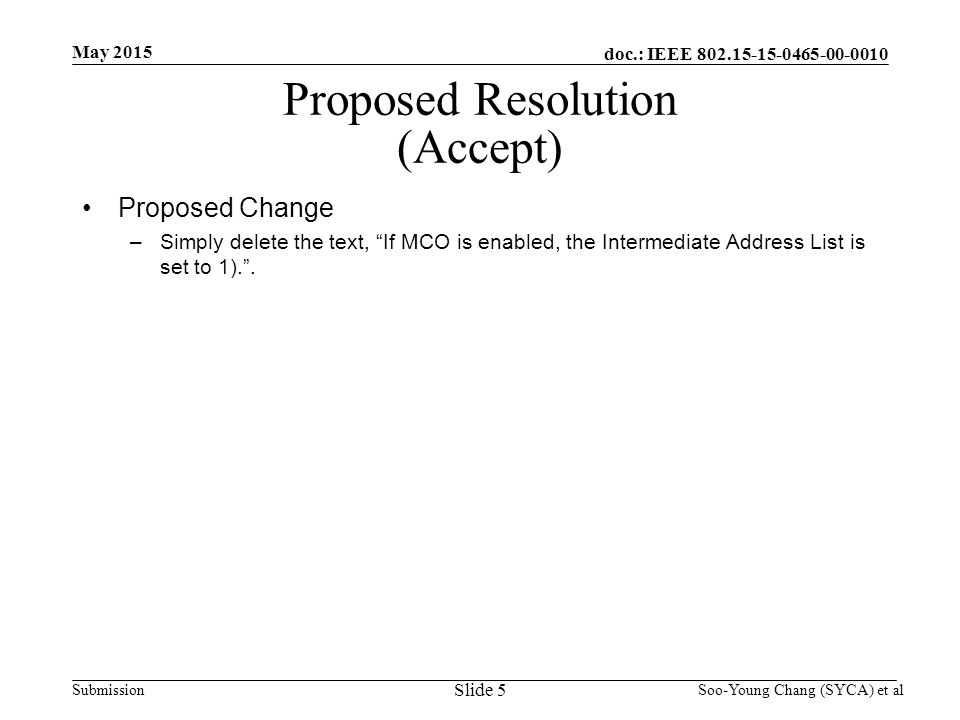 doc.: IEEE Submission May 2015 Soo-Young Chang (SYCA) et al Proposed Resolution (Accept) Proposed Change –Simply delete the text, If MCO is enabled, the Intermediate Address List is set to 1). .