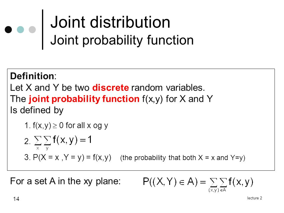 lecture 2 14 Joint distribution Joint probability function Definition: Let X and Y be two discrete random variables.