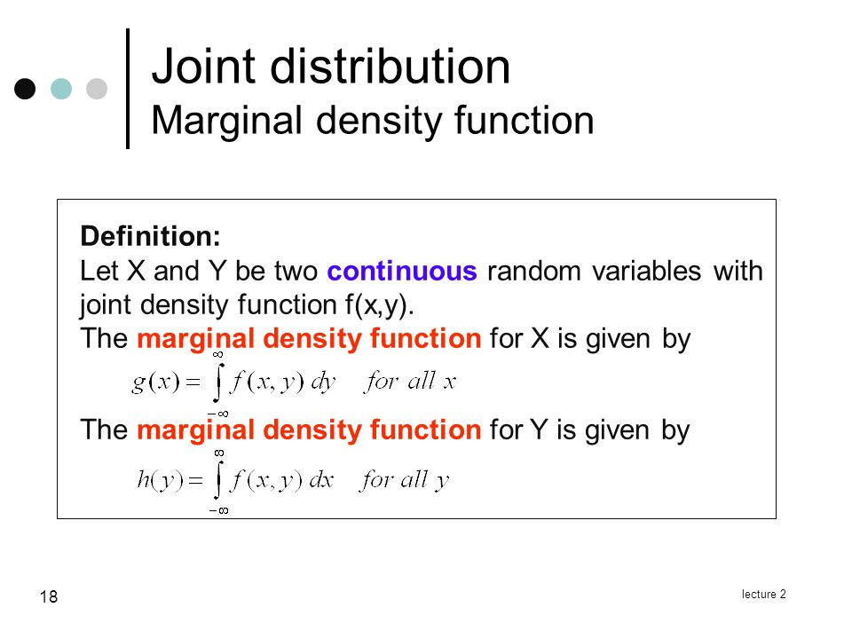 lecture 2 18 Definition: Let X and Y be two continuous random variables with joint density function f(x,y).