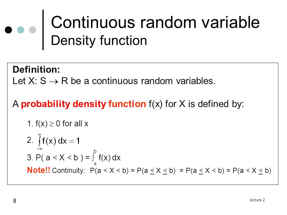 lecture 2 8 Definition: Let X: S  R be a continuous random variables.