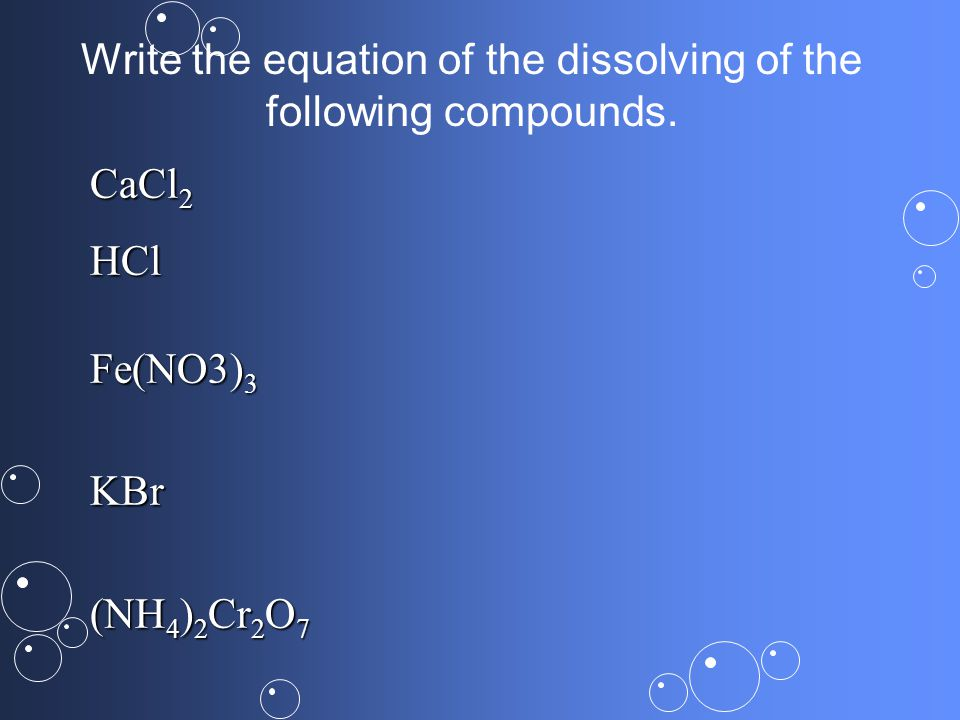 Write the equation of the dissolving of the following compounds.