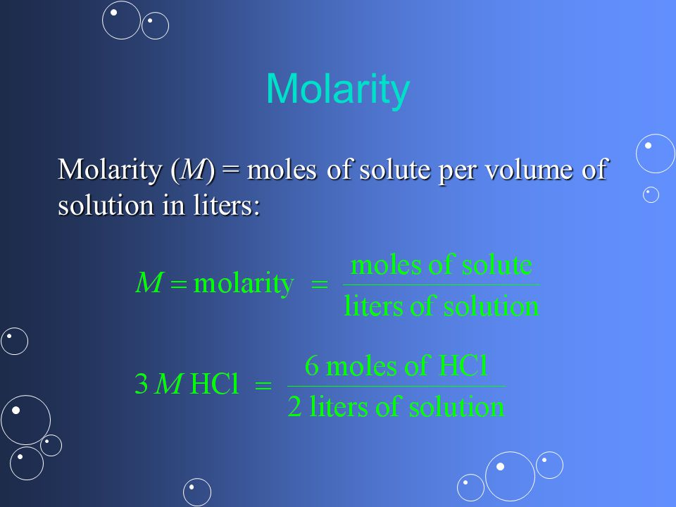Molarity Molarity (M) = moles of solute per volume of solution in liters: