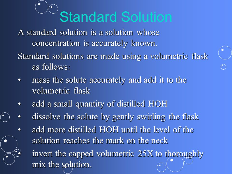 Standard Solution A standard solution is a solution whose concentration is accurately known.