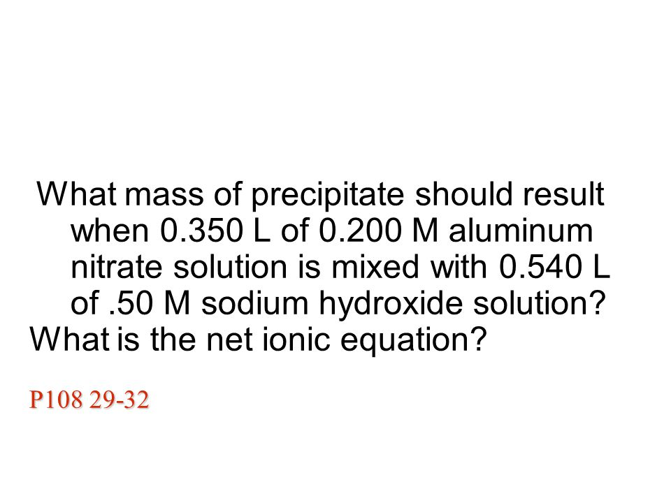 What mass of precipitate should result when L of M aluminum nitrate solution is mixed with L of.50 M sodium hydroxide solution.