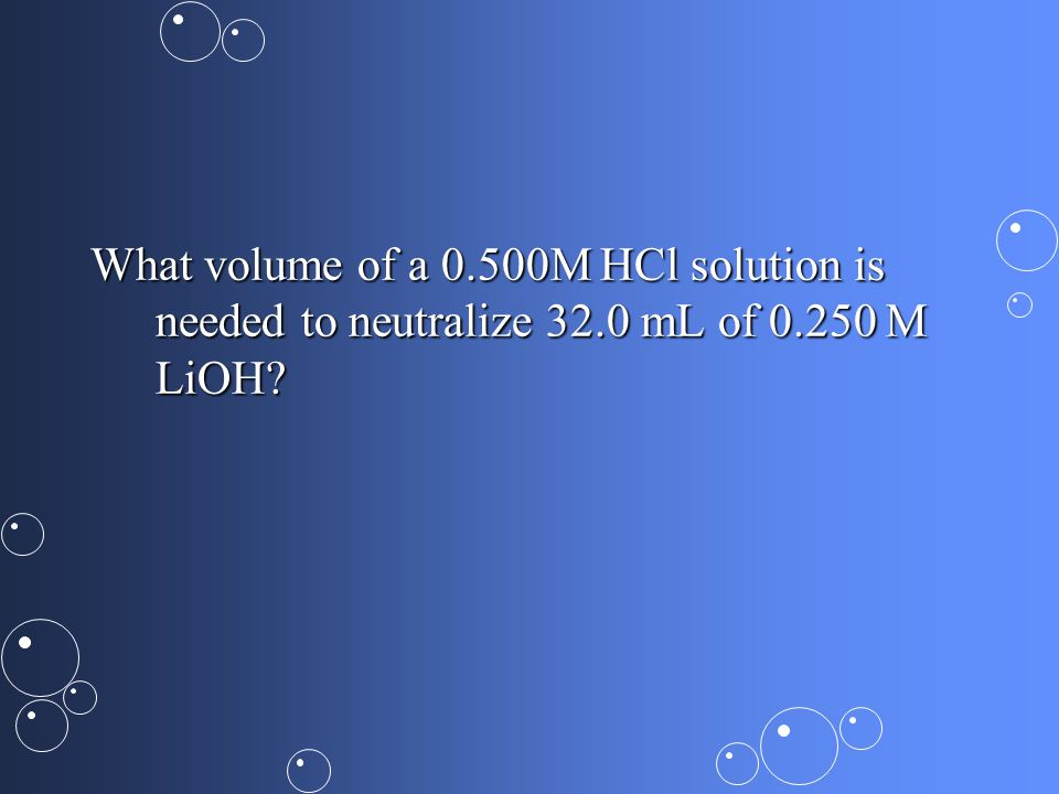 What volume of a 0.500M HCl solution is needed to neutralize 32.0 mL of M LiOH