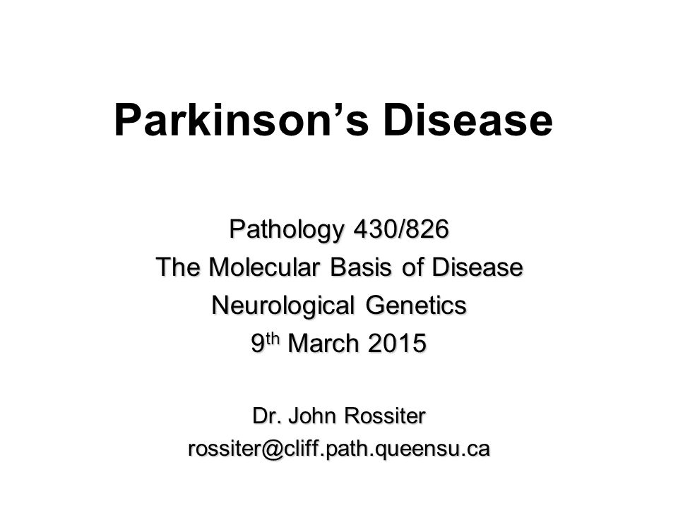 Parkinson's Disease Pathology 430/826 The Molecular Basis of Disease Neurological Genetics 9 th March 2015 Dr.