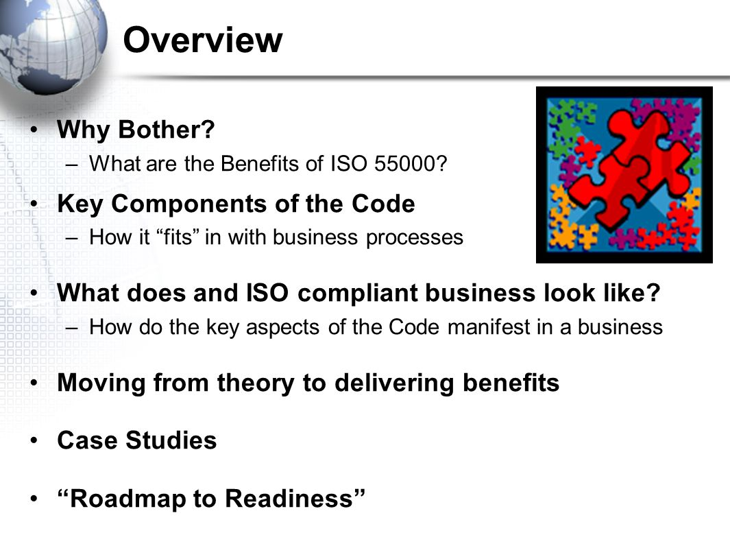 Overview Why Bother. –What are the Benefits of ISO