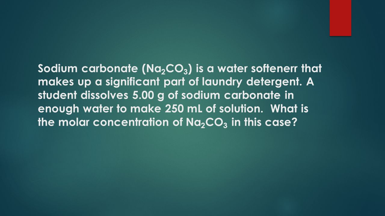 Sodium carbonate (Na 2 CO 3 ) is a water softenerr that makes up a significant part of laundry detergent.
