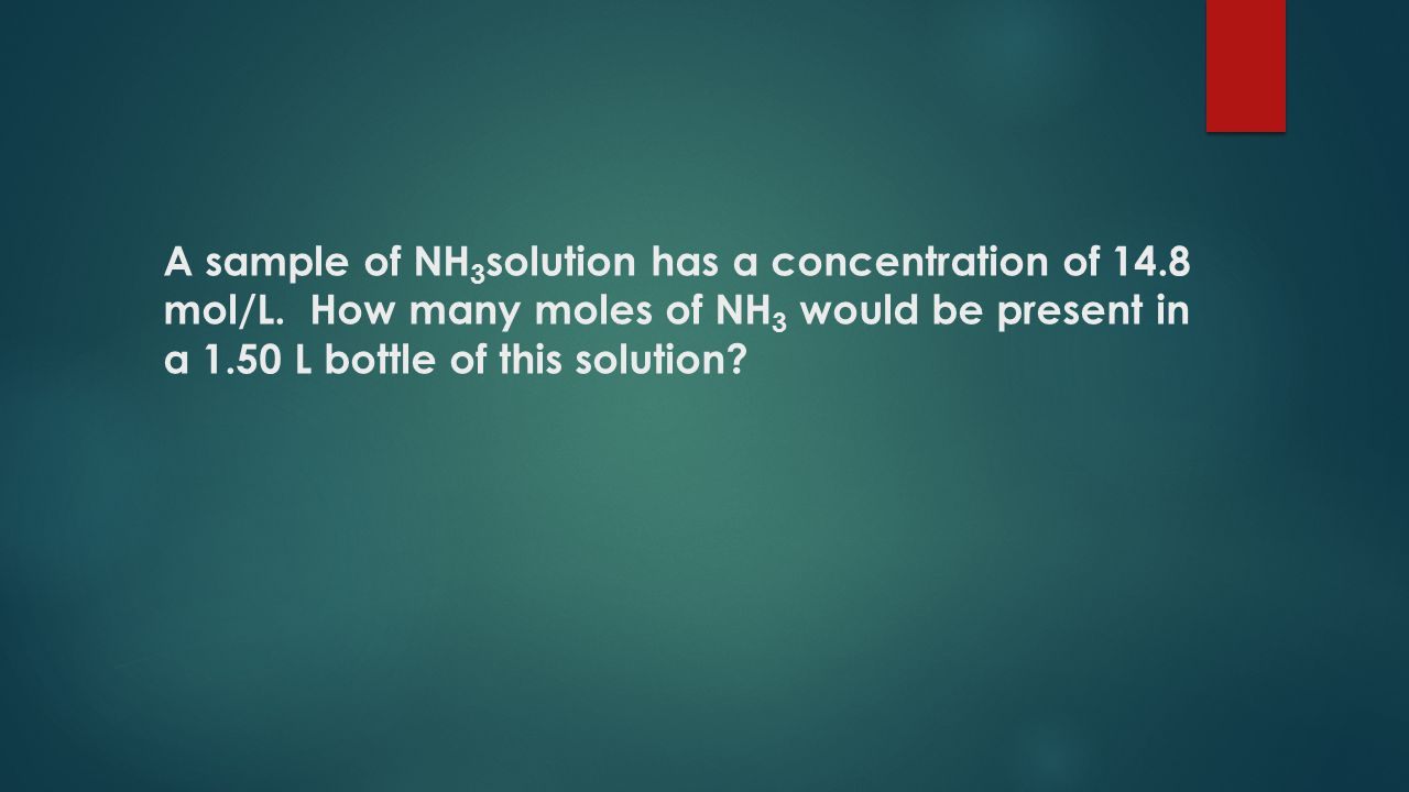 A sample of NH 3 solution has a concentration of 14.8 mol/L.