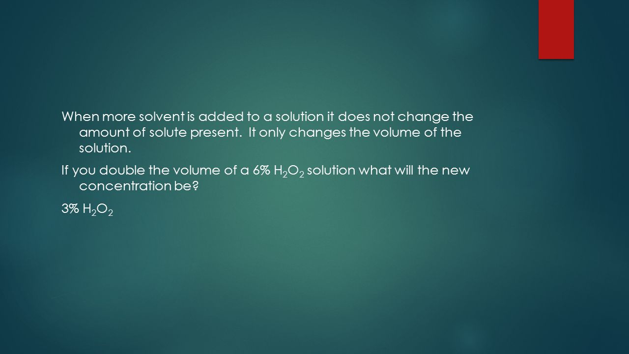 When more solvent is added to a solution it does not change the amount of solute present.