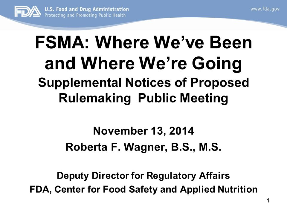 FSMA: Where We've Been and Where We're Going Supplemental Notices of Proposed Rulemaking Public Meeting November 13, 2014 Roberta F.