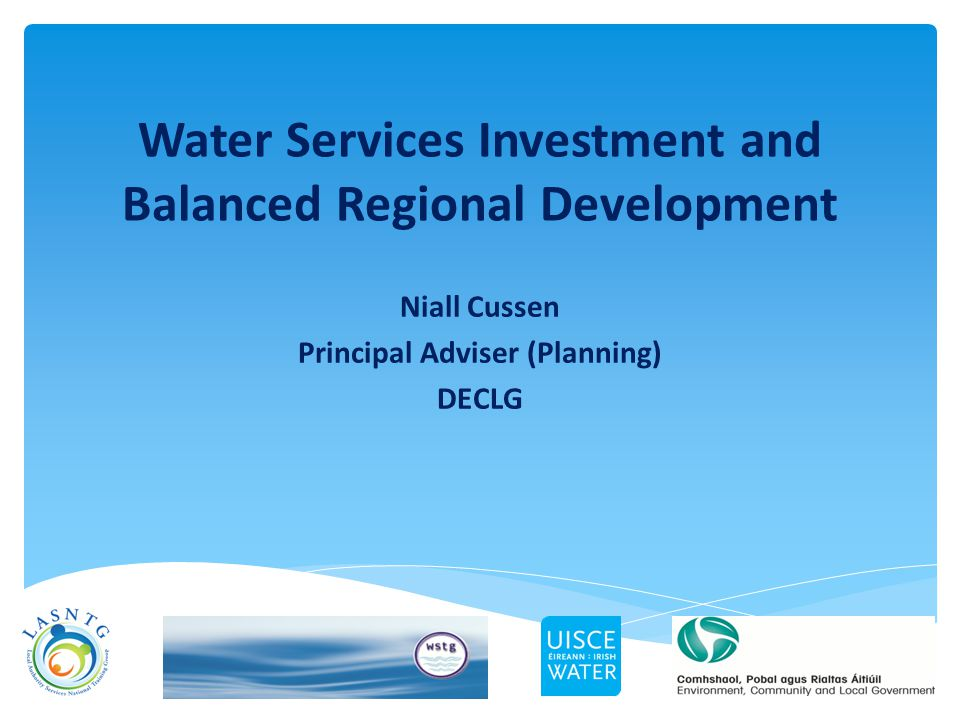 Niall Cussen Principal Adviser (Planning) DECLG Water Services Investment and Balanced Regional Development