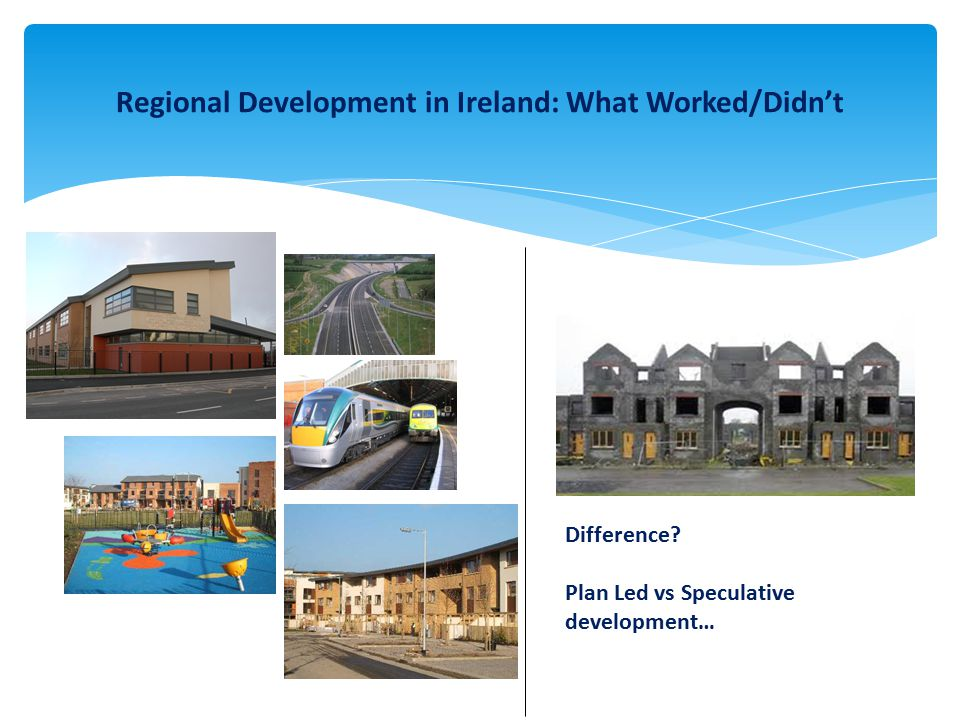 Regional Development in Ireland: What Worked/Didn't Difference.