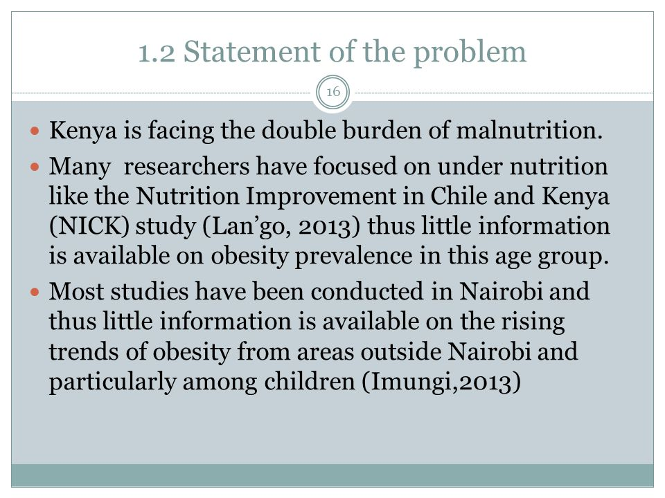 1.2 Statement of the problem 16 Kenya is facing the double burden of malnutrition.