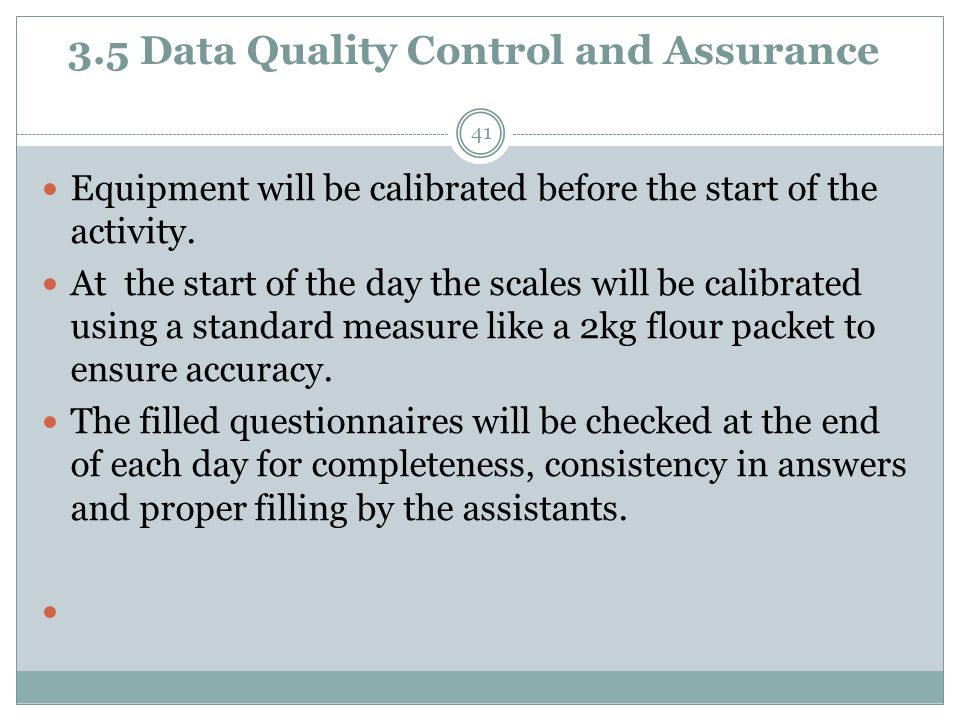 3.5 Data Quality Control and Assurance 41 Equipment will be calibrated before the start of the activity.