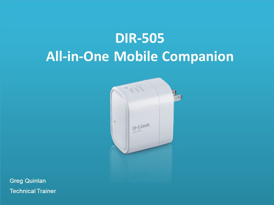 DIR-505 All-in-One Mobile Companion Greg Quinlan Technical Trainer