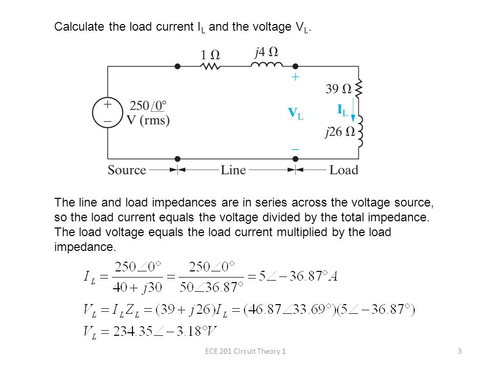 Example ECE 201 Circuit Theory 1  A load having an impedance