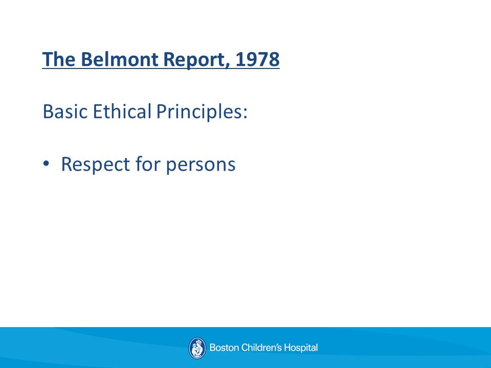 The Belmont Report, 1978 Basic Ethical Principles: Respect for persons