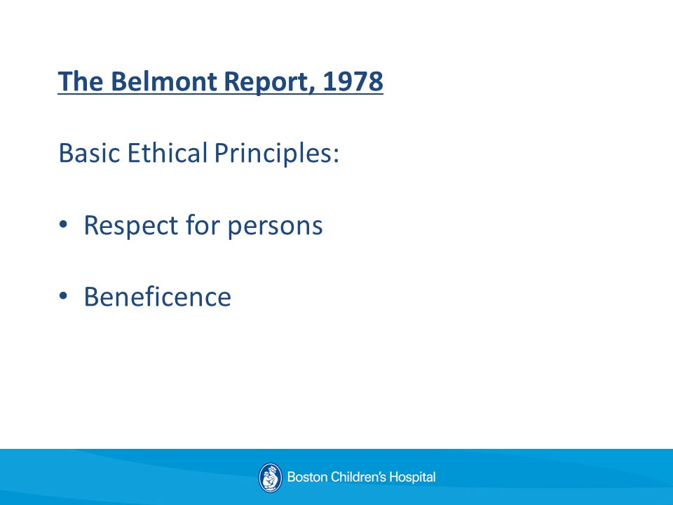 The Belmont Report, 1978 Basic Ethical Principles: Respect for persons Beneficence