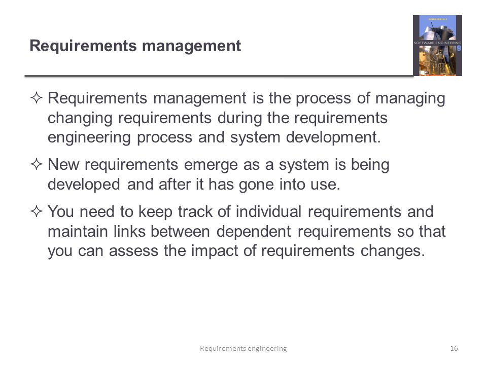 Requirements management  Requirements management is the process of managing changing requirements during the requirements engineering process and system development.