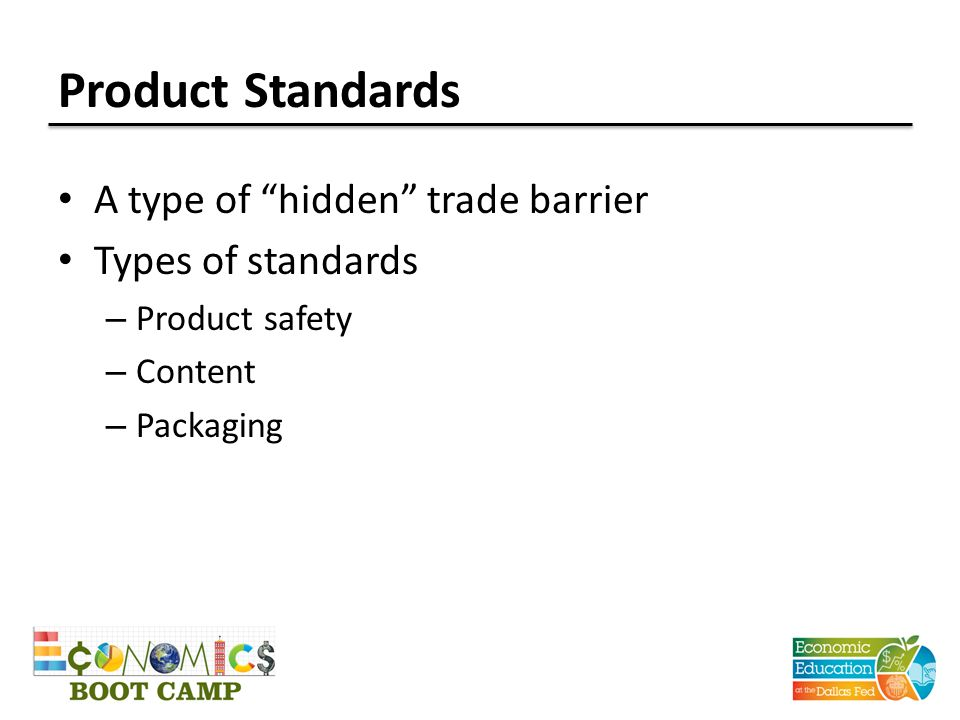 Product Standards A type of hidden trade barrier Types of standards – Product safety – Content – Packaging