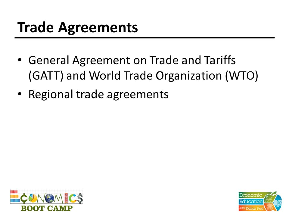 Trade Agreements General Agreement on Trade and Tariffs (GATT) and World Trade Organization (WTO) Regional trade agreements