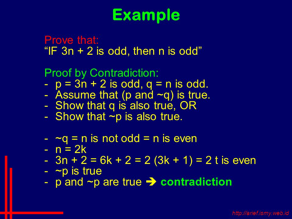Example Prove that: IF 3n + 2 is odd, then n is odd Proof by Contradiction: -p = 3n + 2 is odd, q = n is odd.