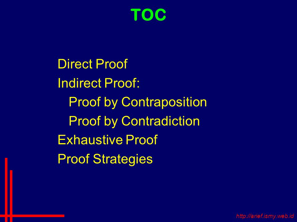 TOC Direct Proof Indirect Proof: Proof by Contraposition Proof by Contradiction Exhaustive Proof Proof Strategies