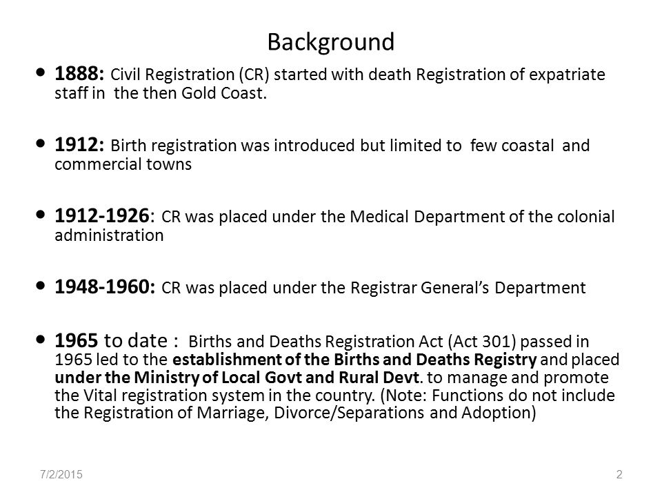 Background 1888: Civil Registration (CR) started with death Registration of expatriate staff in the then Gold Coast.