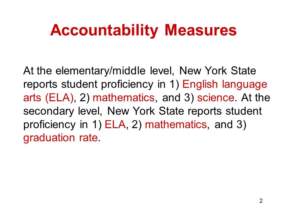 2 Accountability Measures At the elementary/middle level, New York State reports student proficiency in 1) English language arts (ELA), 2) mathematics, and 3) science.