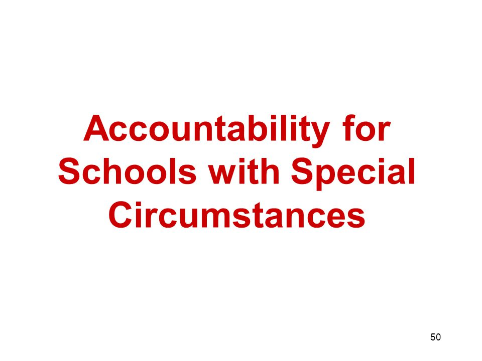 50 Accountability for Schools with Special Circumstances