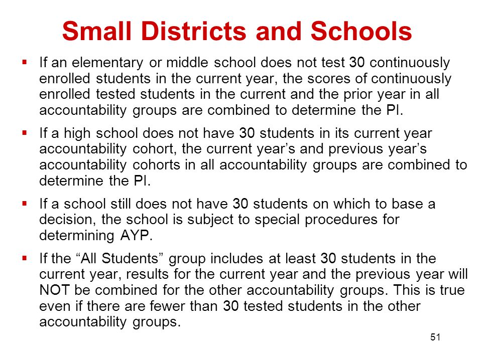51  If an elementary or middle school does not test 30 continuously enrolled students in the current year, the scores of continuously enrolled tested students in the current and the prior year in all accountability groups are combined to determine the PI.
