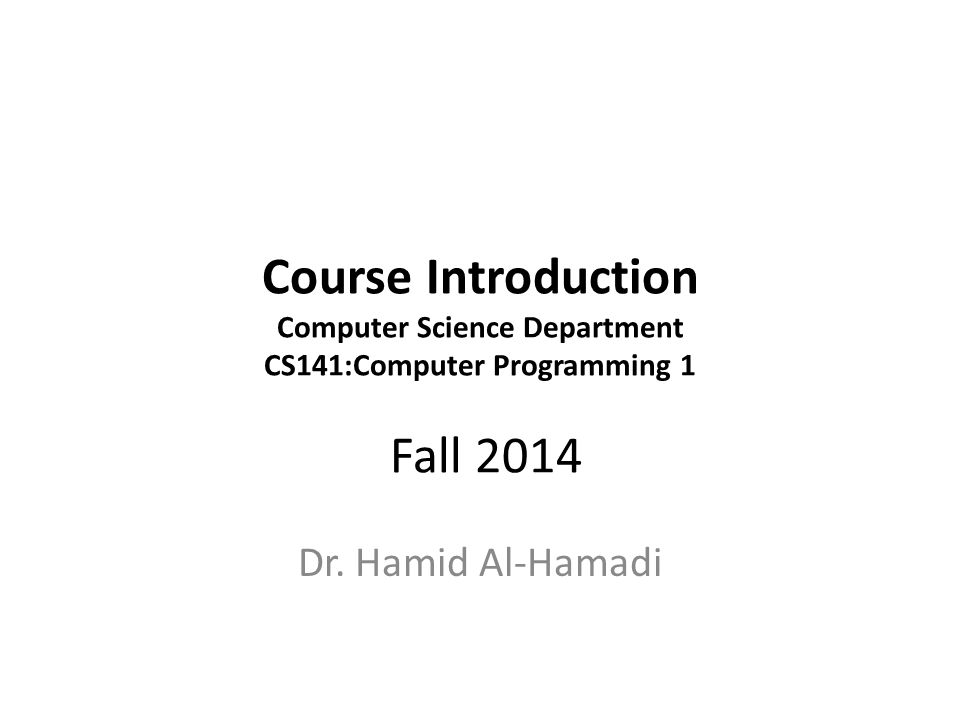 Course Introduction Computer Science Department CS141:Computer Programming 1 Fall 2014 Dr.