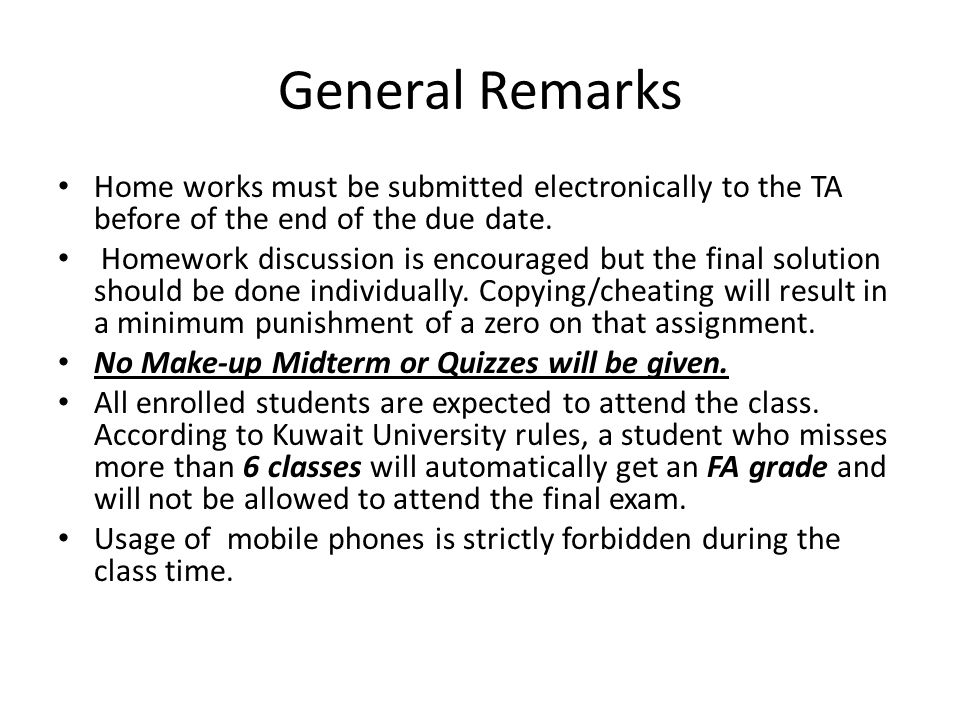 General Remarks Home works must be submitted electronically to the TA before of the end of the due date.