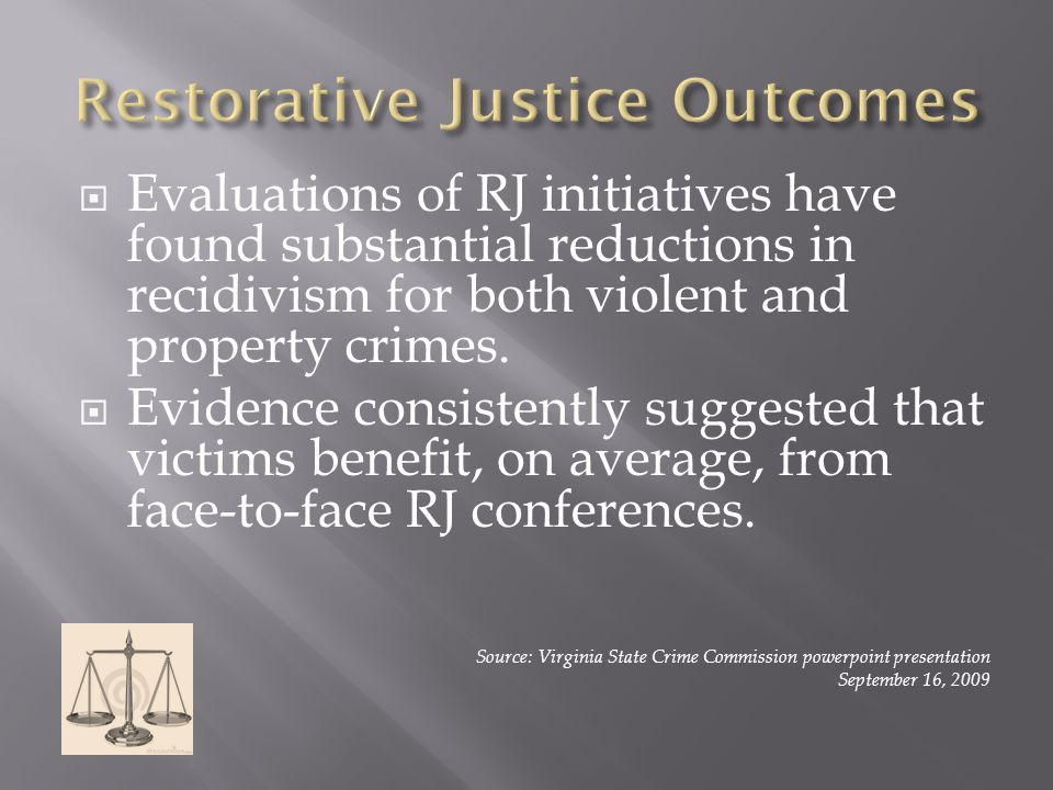  Evaluations of RJ initiatives have found substantial reductions in recidivism for both violent and property crimes.