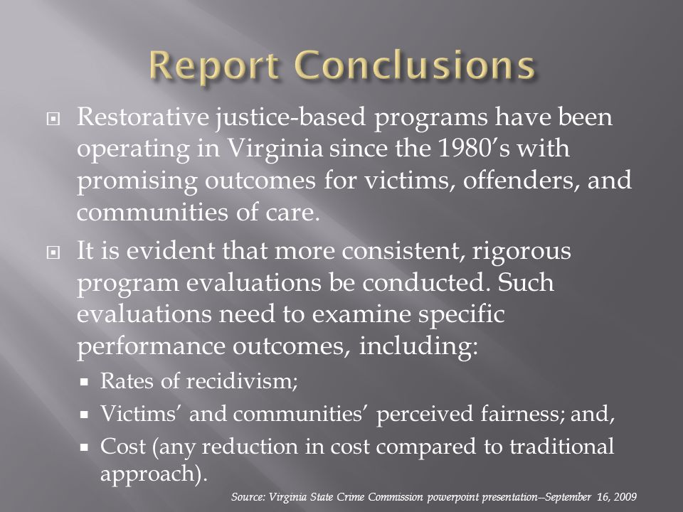  Restorative justice-based programs have been operating in Virginia since the 1980's with promising outcomes for victims, offenders, and communities of care.