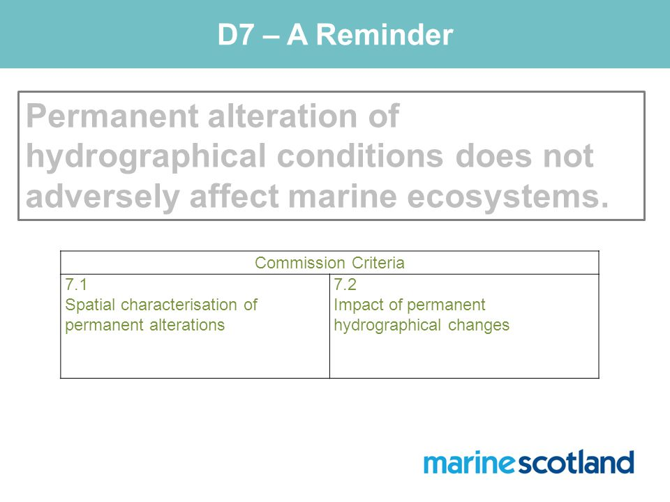D7 – A Reminder Permanent alteration of hydrographical conditions does not adversely affect marine ecosystems.